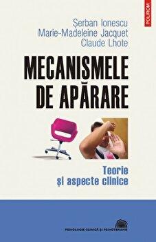 Mecanismele de aparare. Teorie si aspecte clinice/Serban Ionescu, Marie-Madeleine Jacquet, Claude Lhote poza cate