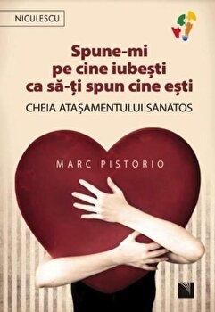 Spune-mi pe cine iubesti ca sa-ti spun cine esti. Cheia atasamentului sanatos/Marc Pistorio imagine elefant.ro 2021-2022
