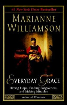 Everyday Grace: Having Hope, Finding Forgiveness, and Making Miracles, Paperback/Marianne Williamson poza cate