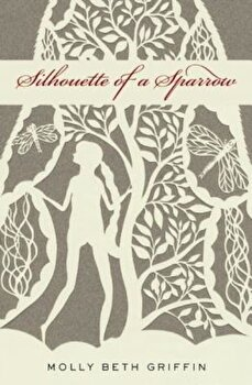 Silhouette of a Sparrow, Paperback/Molly Beth Griffin poza cate