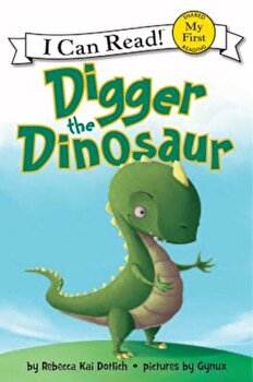 Digger the Dinosaur, Paperback/Rebecca Kai Dotlich poza cate