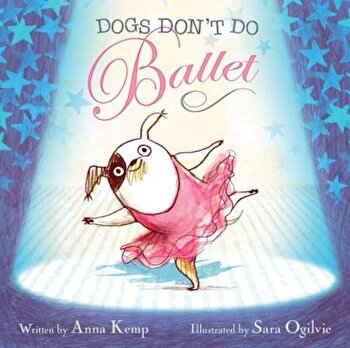 Dogs Don't Do Ballet, Hardcover/Anna Kemp poza cate