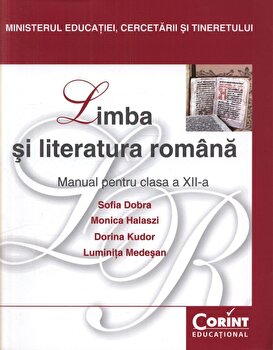 Limba si literatura romana. Manual pentru clasa a XII-a. Editia 2014/Sofia Dobra, Monica Halaszi, Dorina Kudor, Luminita Medesan