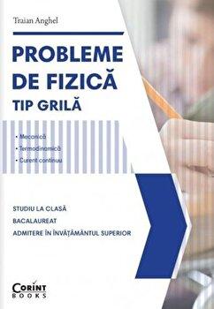 Probleme de fizica tip grila/Traian Anghel