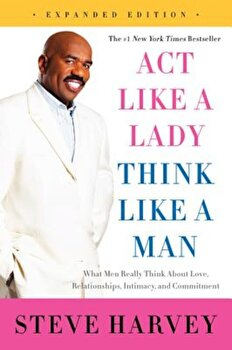 Act Like a Lady, Think Like a Man: What Men Really Think about Love, Relationships, Intimacy, and Commitment, Paperback/Steve Harvey poza cate