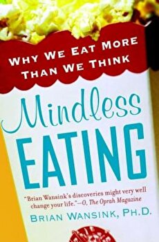 Mindless Eating: Why We Eat More Than We Think, Paperback/Brian Wansink poza cate