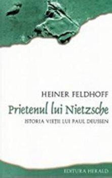 Prietenul lui Nietzsche. Istoria vietii lui Paul Deussen/Heiner Feldhoff
