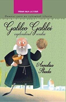 Gelileo Galilei, exploratorul cerului. Oameni care au schimbat lumea/Annalisa Strada