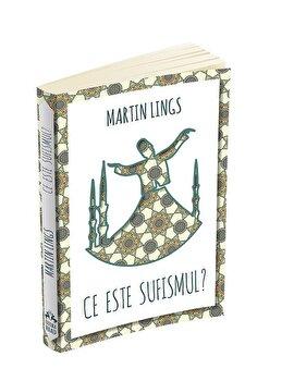 Ce este Sufismul'/Martin Lings imagine elefant.ro