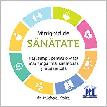 Minighid de sanatate Pasi simpli pentru o viata mai lunga, mai sanatoasa si mai fericita/Michael Spira imagine elefant.ro 2021-2022