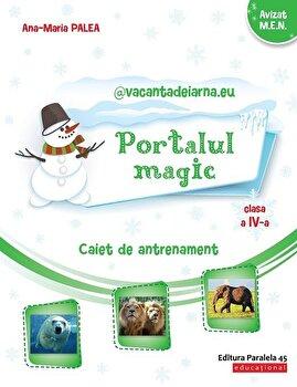 Coperta Carte Portalul Magic. Caiet de antrenament: Limba si literatura romana, Matematica. Clasa a IV-a