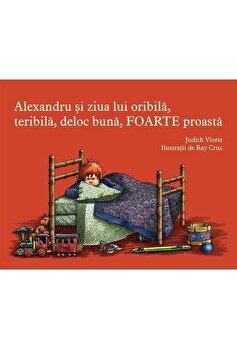 Alexandru si ziua lui oribila, teribila, deloc buna, foarte proasta/Judith Viorst