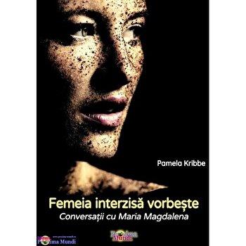 Femeia interzisa vorbeste. Conversatii cu Maria Magdalena/Pamela Kribbe imagine elefant.ro 2021-2022