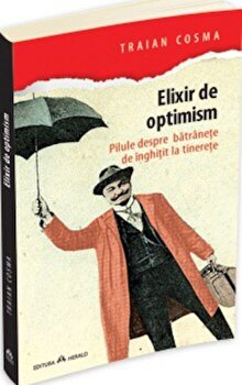 Elixir de optimism. Pilule despre batranete de inghitit la tinerete/Traian Cosma imagine elefant 2021