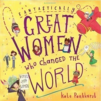 Fantastically Great Women Who Changed the World/Kate Pankhurst poza cate