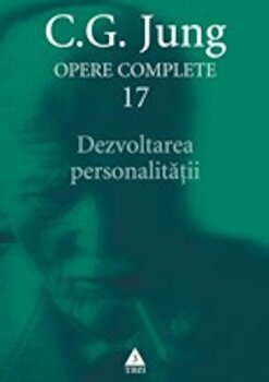 Opere Complete. vol. 17: Dezvoltarea personalitatii/Carl Gustav Jung