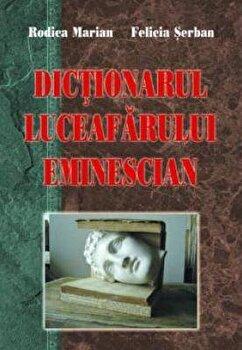 Dictionarul Luceafarului eminescian/Felicia Serban, Rodica Marian imagine elefant 2021
