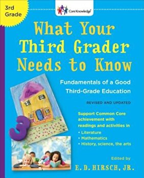 What Your Third Grader Needs to Know (Revised and Updated): Fundamentals of a Good Third-Grade Education, Paperback/E. D. Hirsch poza cate