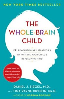 The Whole-Brain Child: 12 Revolutionary Strategies to Nurture Your Child's Developing Mind, Paperback/Daniel J. Siegel poza cate
