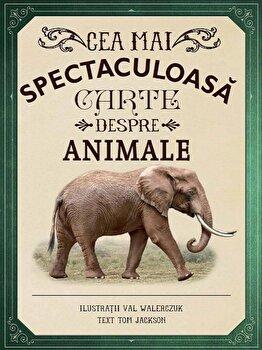 Cea mai spectaculoasa carte despre animale/***