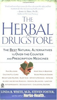 The Herbal Drugstore: The Best Natural Alternatives to Over-The-Counter and Prescription Medicines, Paperback/Linda B. White poza cate