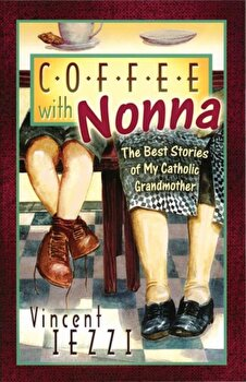 Coffee with Nonna: The Best Stories of My Catholic Grandmother, Paperback/Vincent Iezzi image0