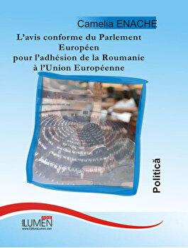 L'avis conforme du Parlement Europeen pour l'adhesion de la Roumanie a l'Union Europeenne/Camelia Enache imagine elefant.ro 2021-2022