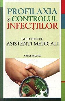 Profilaxia si controlul infectiilor. Ghid pentru asistenti medicali/Vinice Thomas imagine elefant.ro 2021-2022