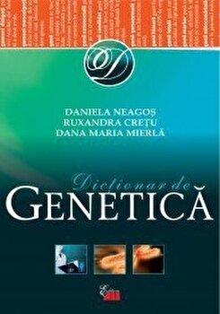 Dictionar de genetica/Daniela Neagos, Ruxandra Cretu, Dana Maria Mierla