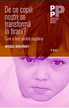 De ce copiii nostri se transforma in tirani' Cum a fost abolita copilaria/Michael Winterhoff imagine elefant.ro 2021-2022