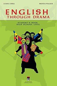 English Through Drama. Clasele IX-XII/Luana Chira, Brenda Walker poza cate