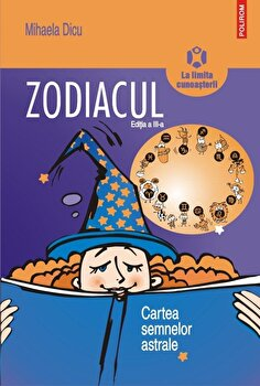 Zodiacul. Cartea semnelor astrale (Editia a III-a)/Mihaela Dicu imagine elefant.ro