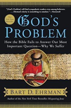 God's Problem: How the Bible Fails to Answer Our Most Important Question--Why We Suffer, Paperback/Bart D. Ehrman poza cate