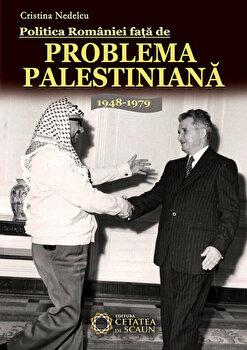 Coperta Carte Politica Romaniei fata de Problema Palestiniana. 1948-1979