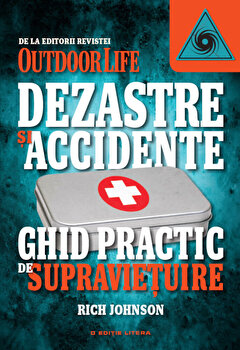 Imagine Dezastre Si Accidente - Ghid Practic De Supravietuire - rich Johnson