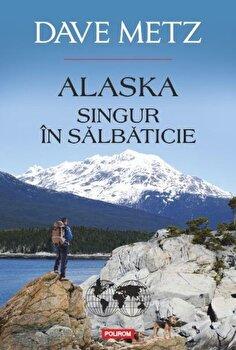 Alaska. Singur in salbaticie/Dave Metz imagine