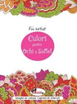 Culori pentru ochi si suflet. Fii artist/*** imagine elefant.ro