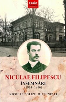 Niculae Filipescu. Insemnari 1914-1916/Nicolae Polizu-Micsunesti imagine