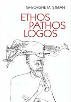 Ethos pathos logos/Gheorghe M. Stefan imagine