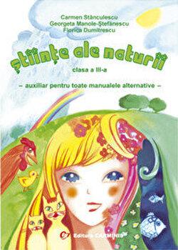 Stiinte ale naturii. Clasa a III-a. Auxiliar pentru toate manualele alternative/ C. Stanculescu, G. Manole.Stefanescu, F. Dumitrescu poza cate
