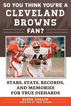 So You Think You're a Cleveland Browns Fan': Stars, STATS, Records, and Memories for True Diehards, Paperback/Roger Gordon poza cate