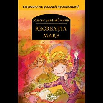 Recreatia mare. Ed. 2018/Mircea Santimbreanu
