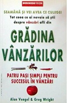 Gradina vanzarilor - patru pasi simpli pentru succesul in vanzari/Alan Vengel, Greg Wright imagine