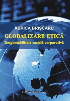 Globalizare etica. Responsabilitate sociala corporativa/Aurica Briscaru imagine elefant.ro 2021-2022