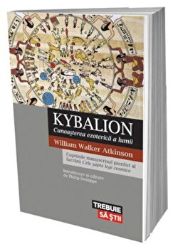 Kybalion. Cunoasterea ezoterica a lumii/William Walker Atkinson