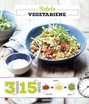 Retete vegetariene. 3 ingrediente, 15 minute/Larousse - Berengere Abraham imagine elefant.ro