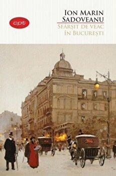 Sfarsit de veac in Bucuresti. Carte pentru toti. Vol.11/Ion Marin Sodoveanu