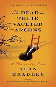 The Dead in Their Vaulted Arches: A Flavia de Luce Novel, Paperback/Alan Bradley poza cate