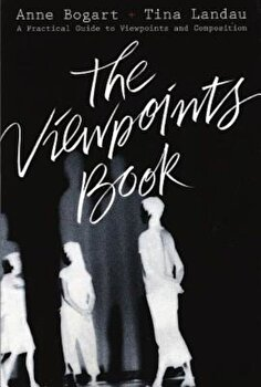 The Viewpoints Book: A Practical Guide to Viewpoints and Composition, Paperback/Anne Bogart poza cate