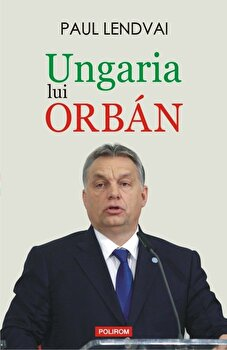 Ungaria lui Orban/Paul Lendvai imagine elefant.ro 2021-2022